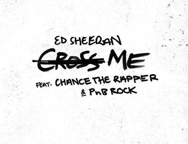 New Single: Ed Sheeran - Cross Me (feat. Chance the Rapper & PnB Rock) [Audio]