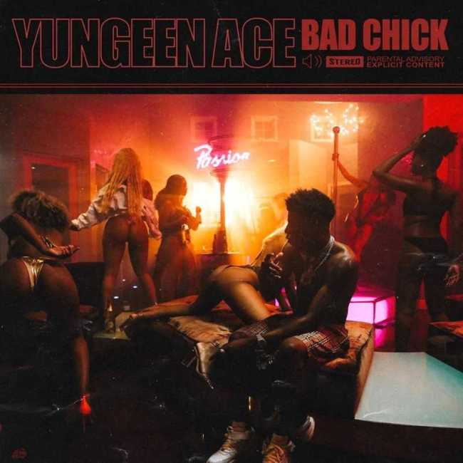 """New Single: Yungeen Ace – """"Bad Chick"""" [Audio]"""