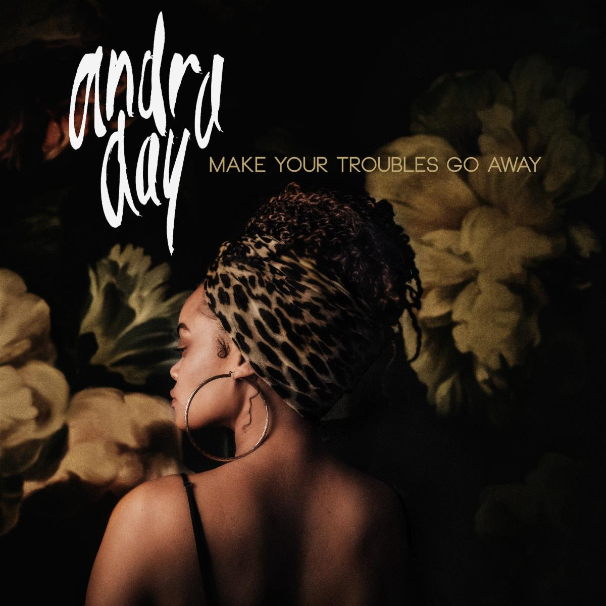 """ANDRA DAY RELEASES NEW ANTHEM """"MAKE YOUR TROUBLES GO AWAY"""""""