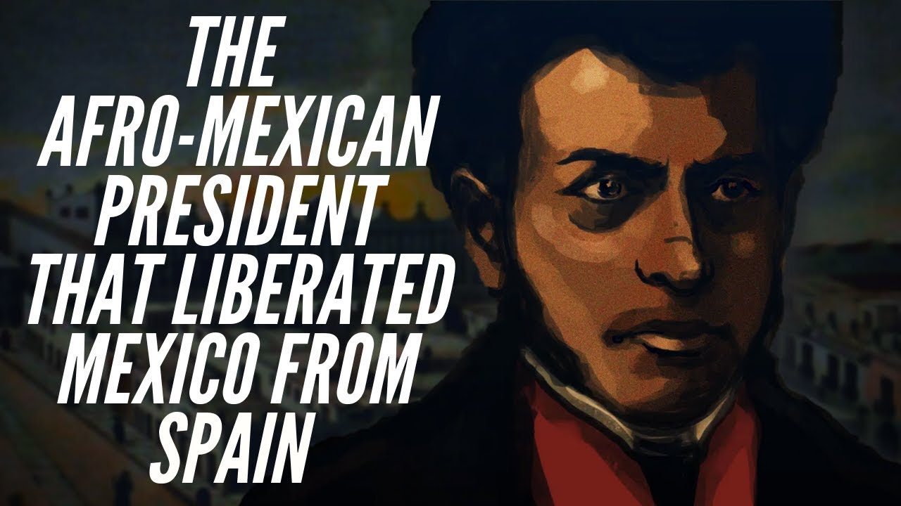 The Afro-Mexican President That Liberated Mexico From Spain