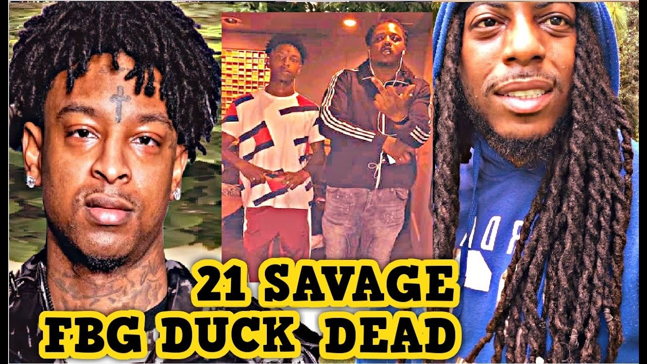 21 SAVAGE DONT SPEAK ON FBG DUCK NOW THAT HE'S DEAD (WATCH NOW) #FBGDUCKDEAD