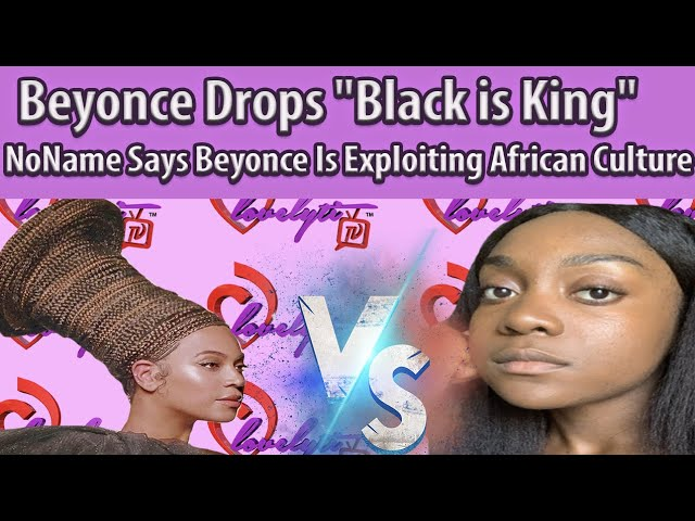 """Beyonce Drops new visual album""""Black is King""""+NoName Accuses Beyonce Of Exploiting African Culture"""