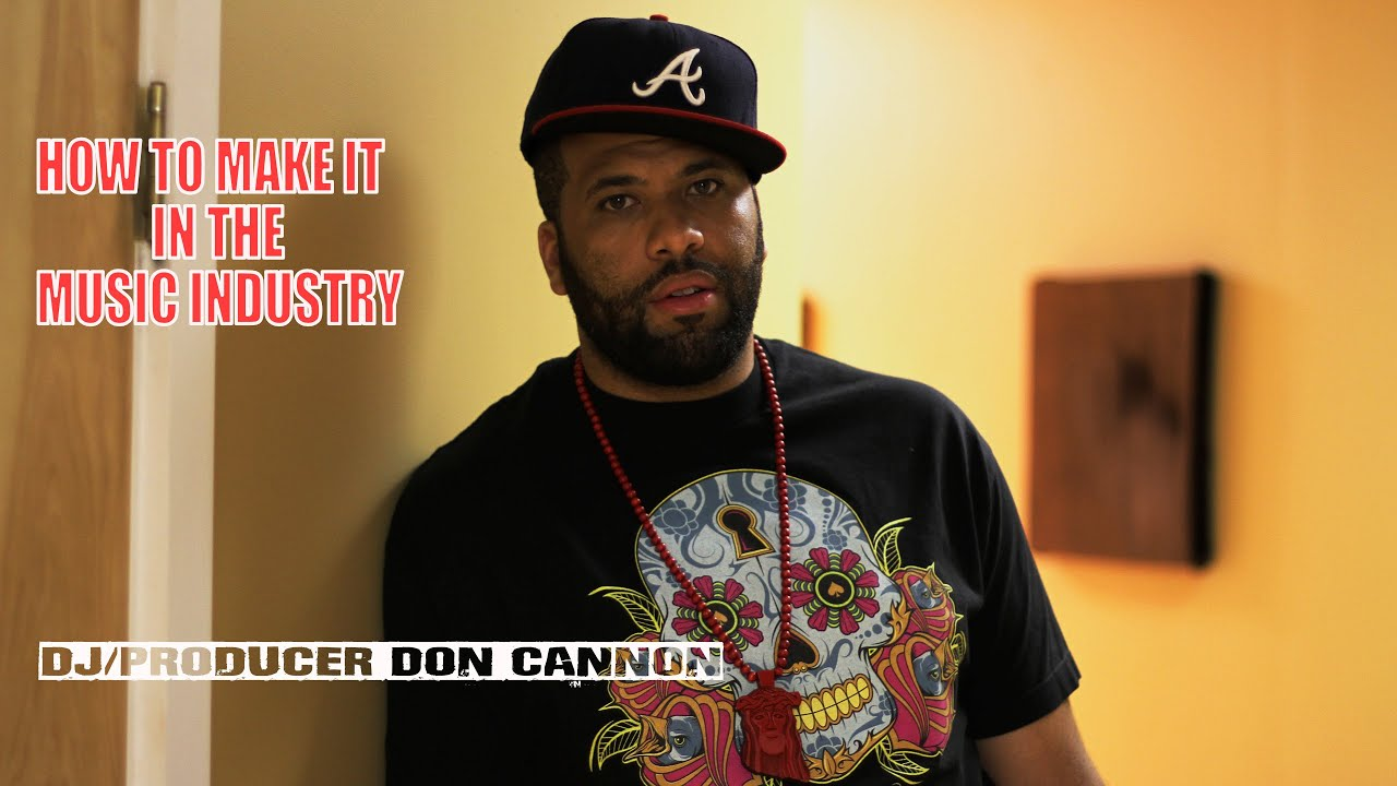 MAKING IT IN THE MUSIC INDUSTRY - DJ AND PRODUCER DON CANNON