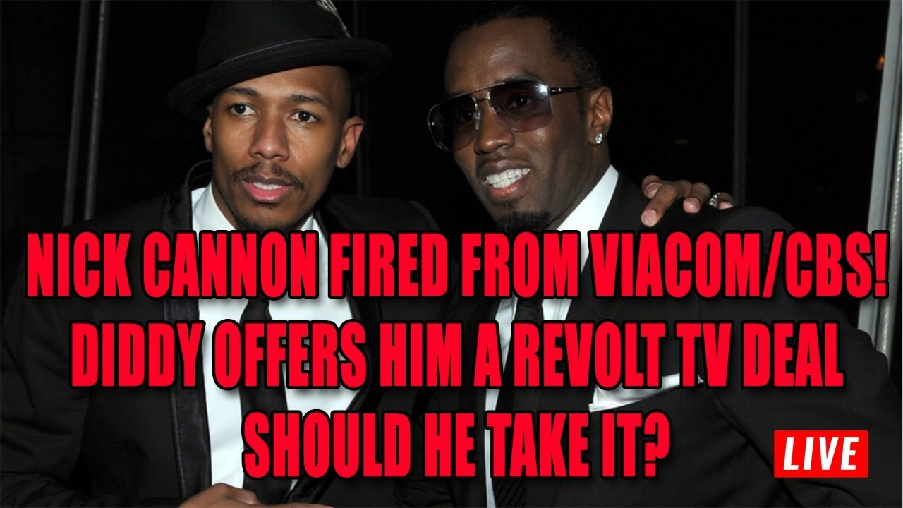 Nick Cannon Fired From Viacom/CBS! Diddy Offers Him A Revolt TV Deal, Should Nick Cannon Take It?