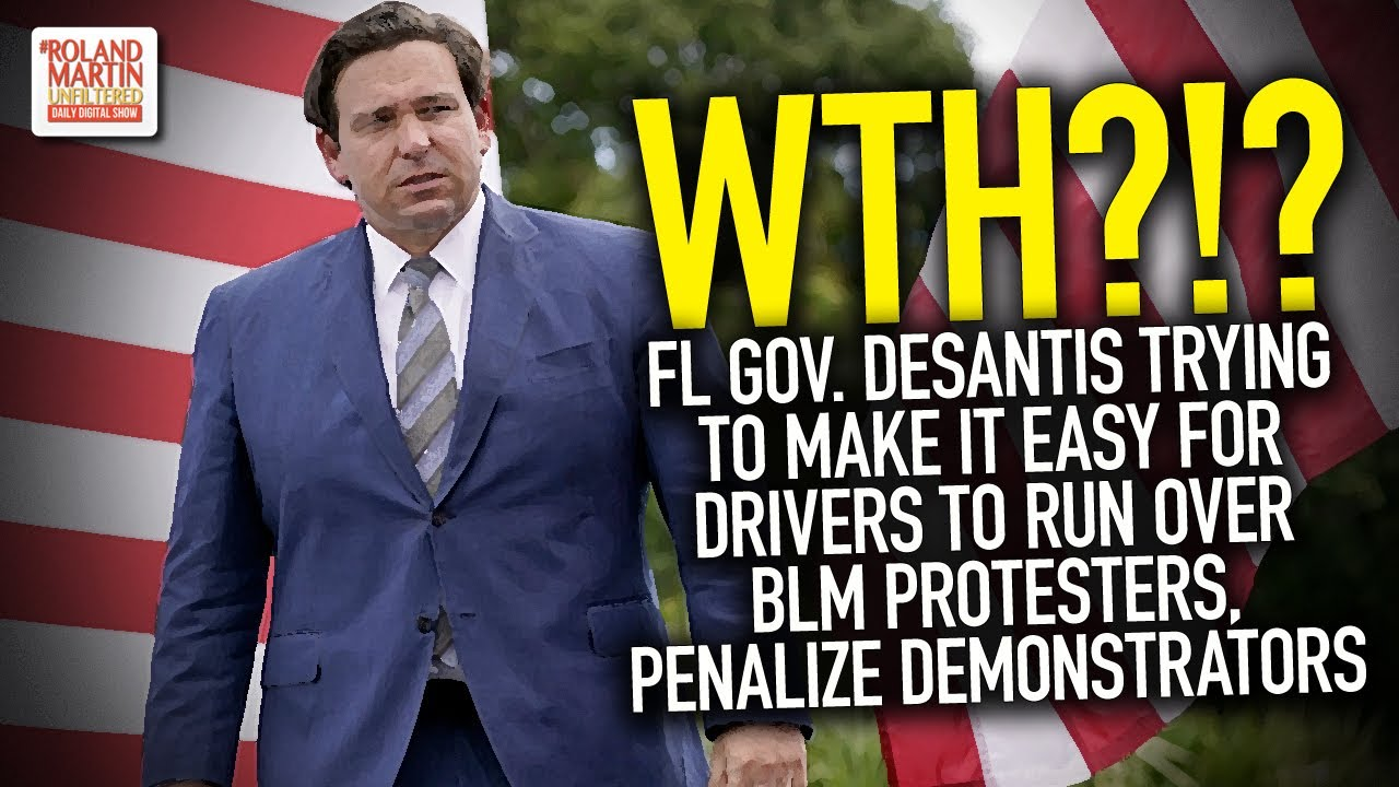 Gov. DeSantis Trying To Make It Easy For Drivers To Run Over BLM Protesters, Penalize Demonstrators