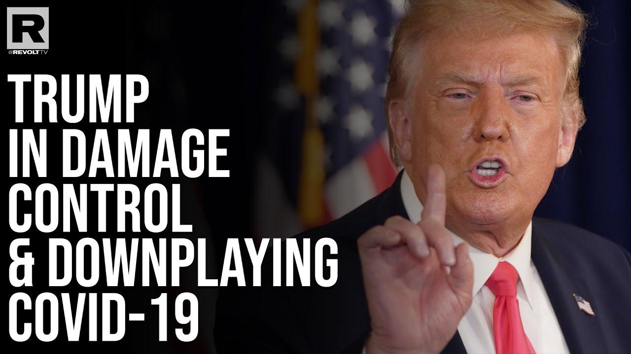 Trump In Damage Control & Downplaying COVID-19