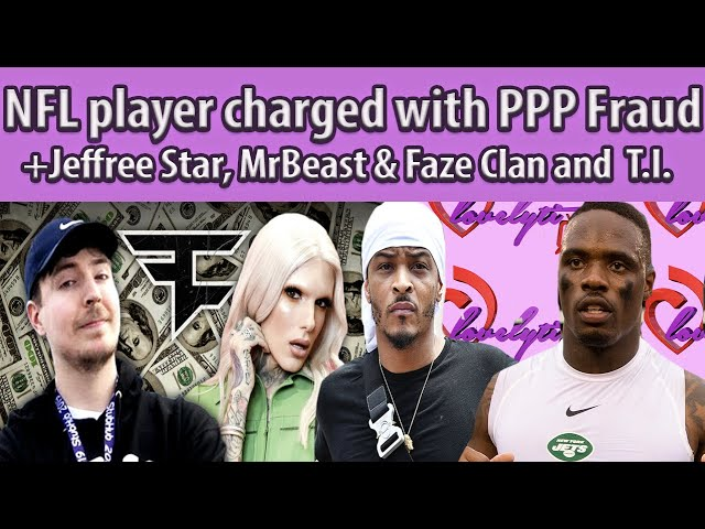 NFL player charged w/PPP Fraud~Jeffree, MrBeast & FazeClan received loans+T.I. Gives Horrible advice