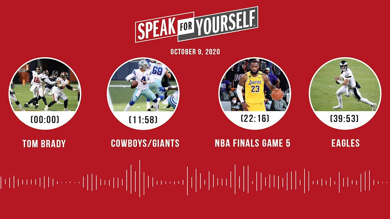 Tom Brady, Cowboys/Giants, NBA Finals Game 5, Eagles (10.9.20) | SPEAK FOR YOURSELF Audio Podcast