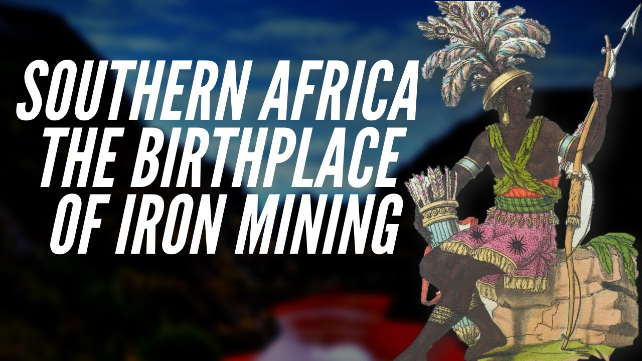 Southern Africa: The Birthplace Of Iron Mining