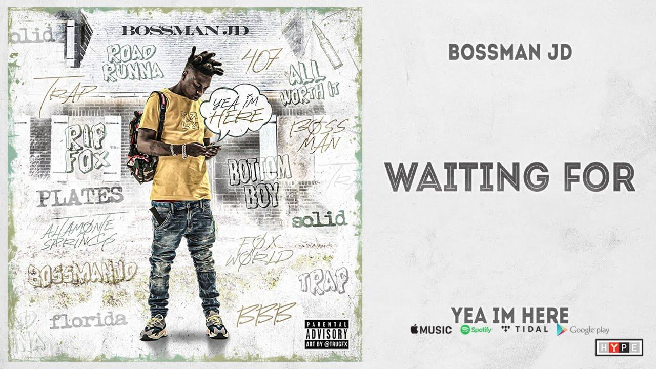 """Bossman JD - """"Waiting For"""" (Yea Im Here)"""