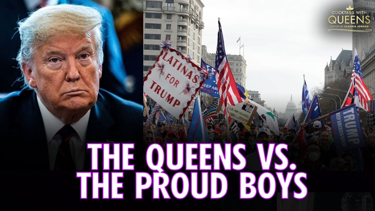 The Queens vs. The Proud Boys | Cocktails with Queens