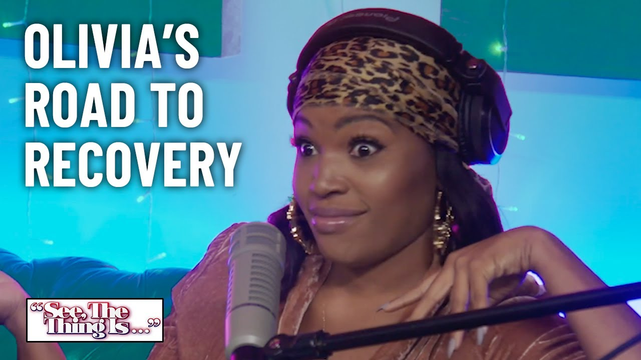 Olivia's Road to Recovery | See, The Thing Is