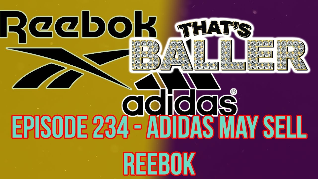 ThatsBaller - Episode 234 - Adidas May Sell Reebok