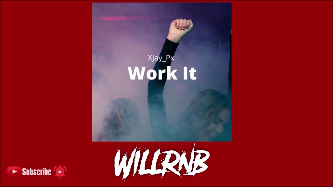 XJay_Px - Work It (Prod By FlipTunesMusic)