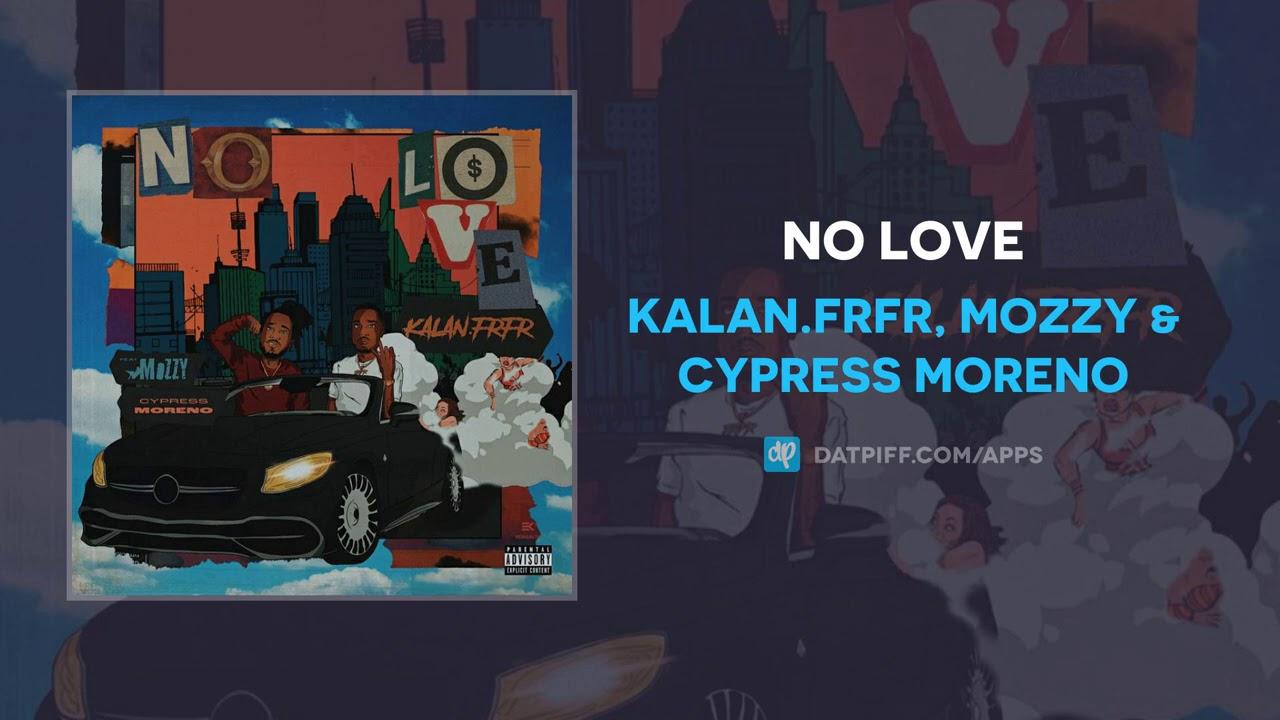 Kalan.FrFr, Mozzy & Cypress Moreno - No Love (AUDIO)