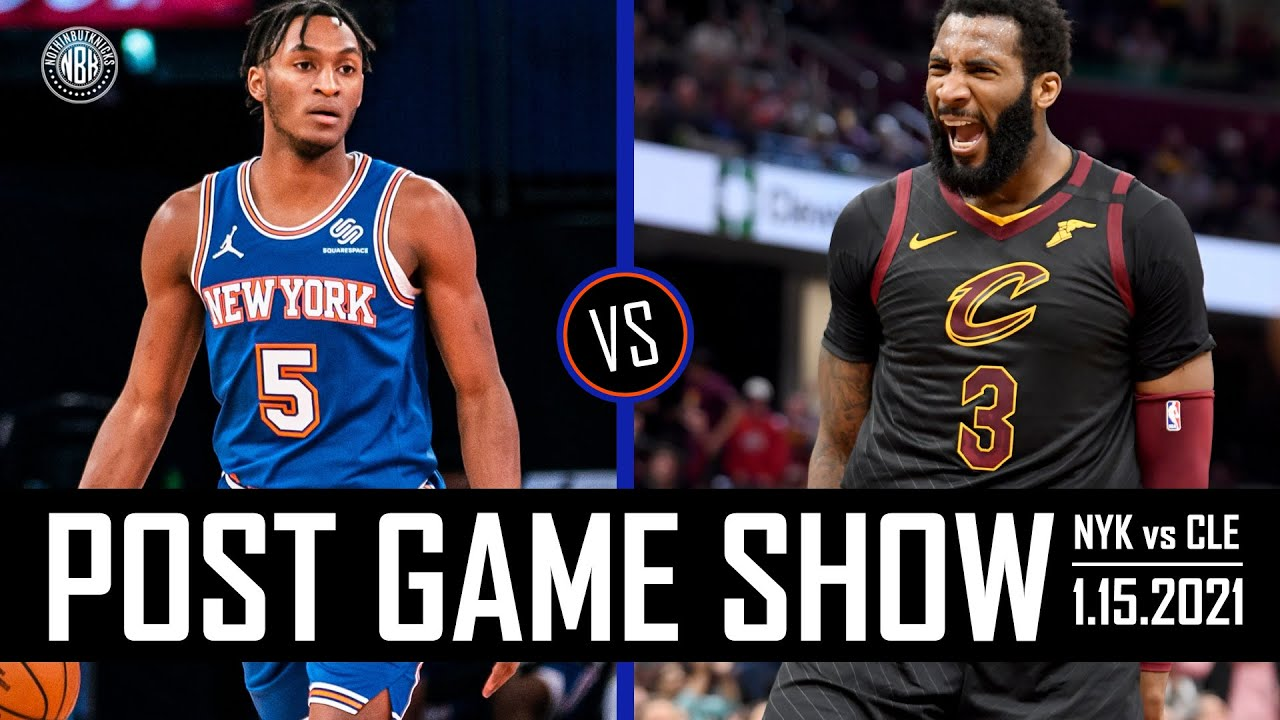 New York Knicks vs Cleveland Cavaliers Post Game Show   1.15.21