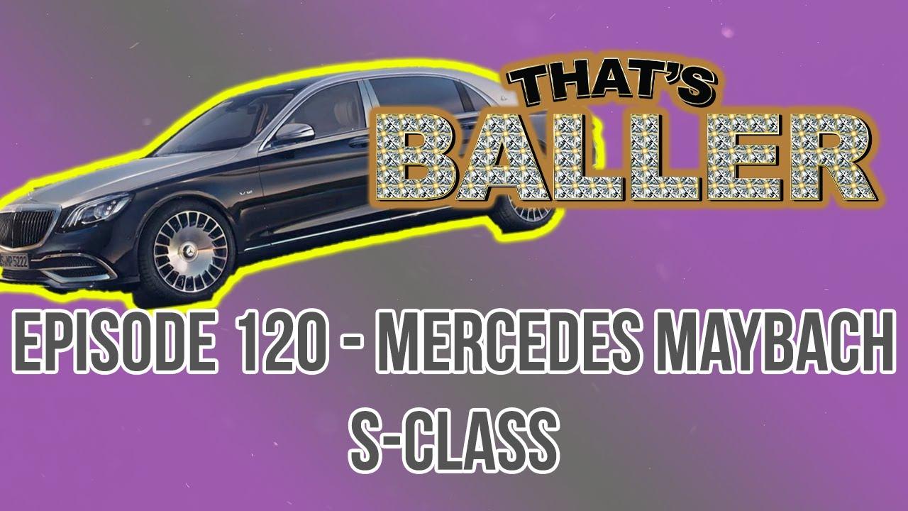 That's Baller - Episode 120 - Mercedes Maybach S-Class