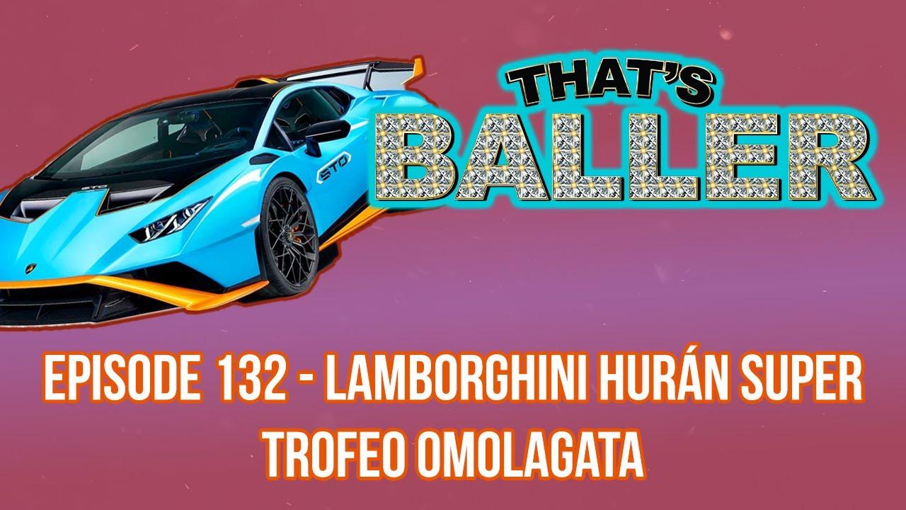That's Baller - Episode 132 - Lamborghini Hurán Super Trofeo Omolagata