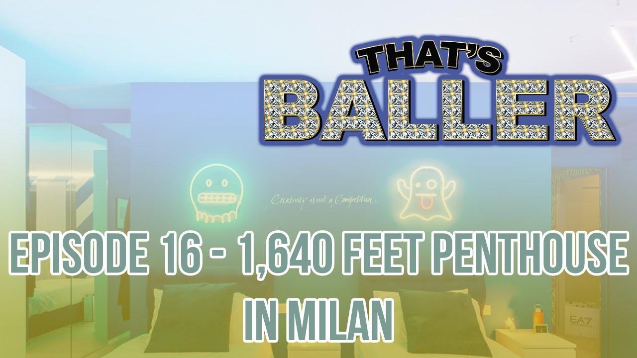 That's Baller - Episode 16 - 1,640 feet Penthouse In Milan