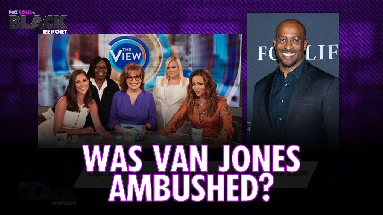 Was Van Jones Ambushed by The View? NEWS   FOX SOUL's Black Report