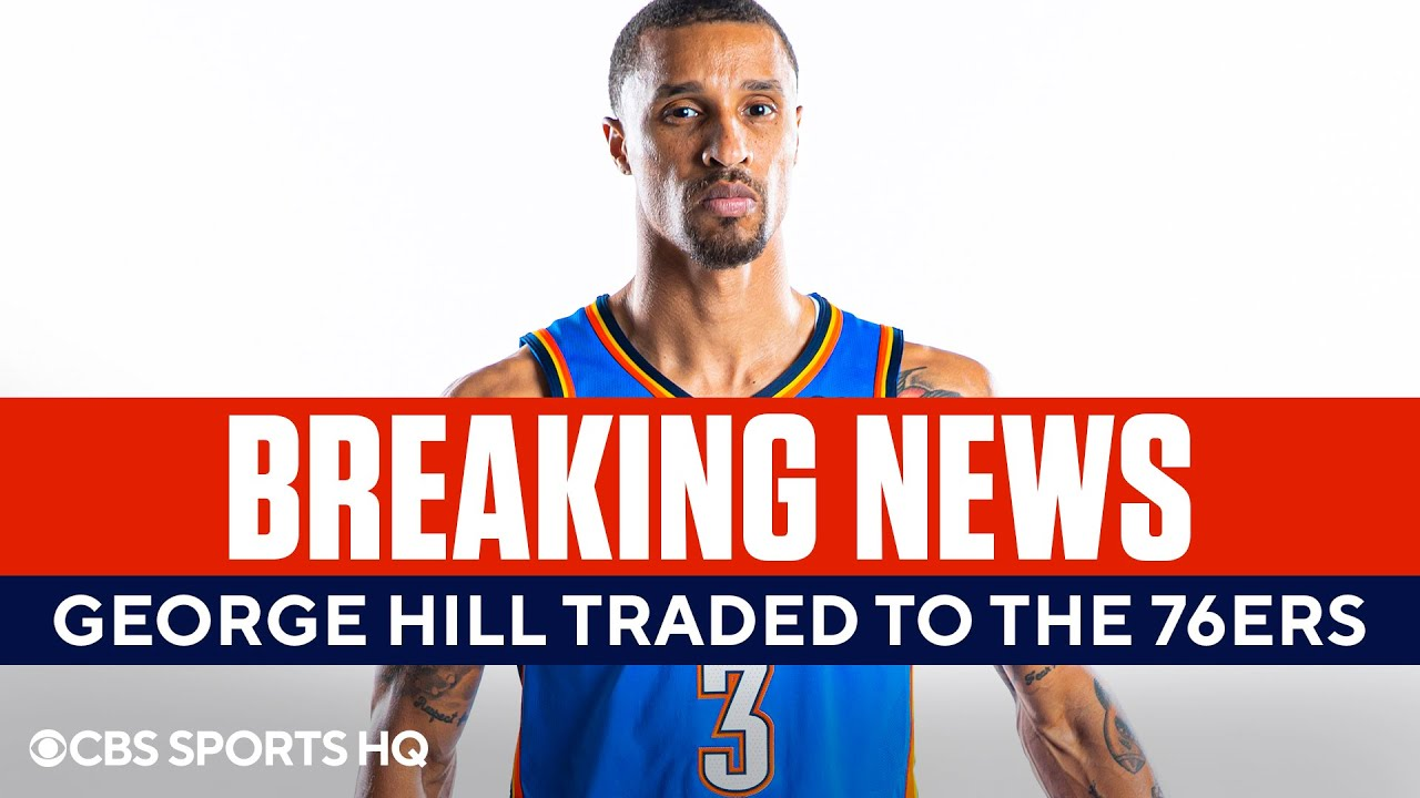 BREAKING: George Hill Traded to the Philadelphia 76ers | CBS Sports HQ