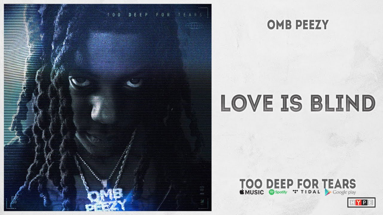 """OMB Peezy - """"Love Is Blind"""" (Too Deep For Tears)"""