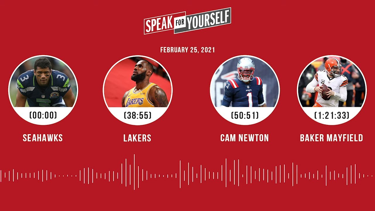 Seahawks, Lakers, Cam Newton, Baker Mayfield (2.25.21) | SPEAK FOR YOURSELF Audio Podcast