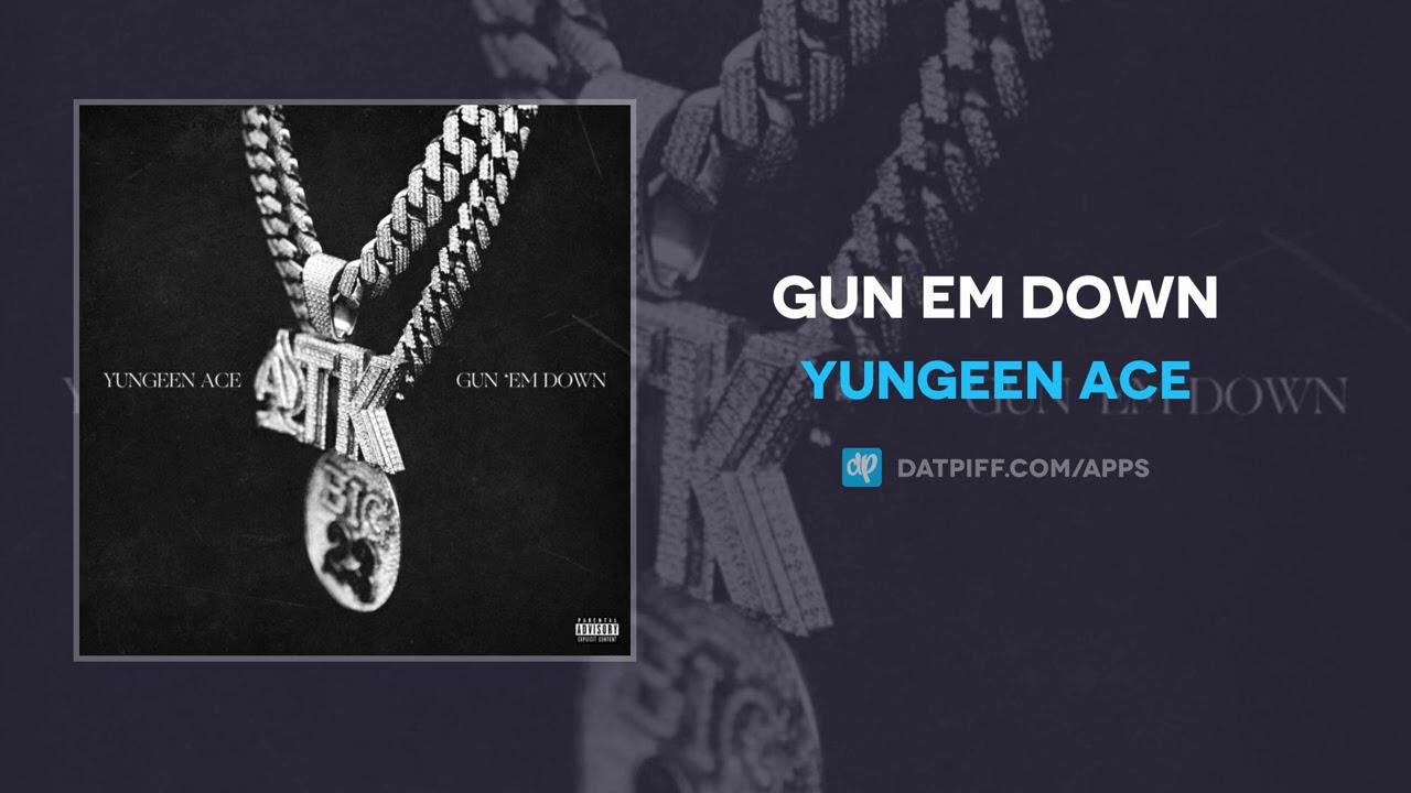 Yungeen Ace - Gun Em Down (AUDIO)