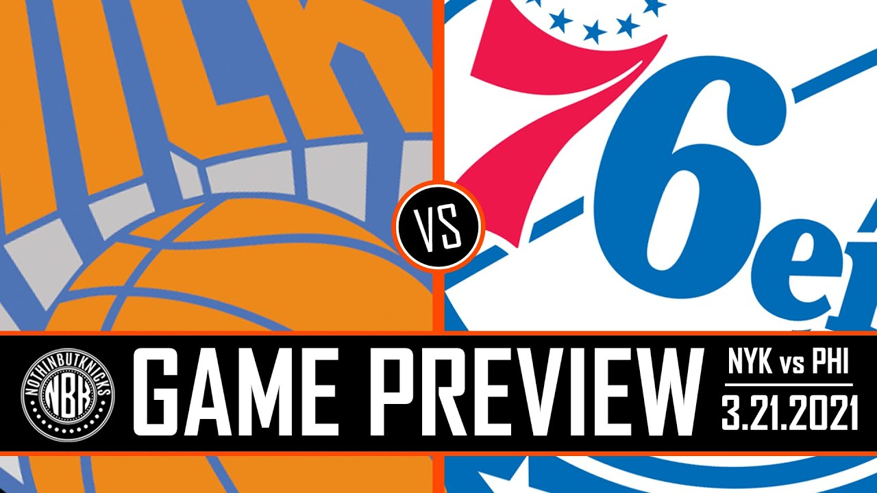 New York Knicks vs Philadelphia 76ers Game Preview   3.21.21