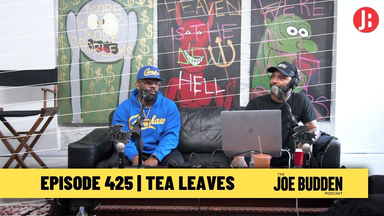 The Joe Budden Podcast Episode 425 | Tea Leaves
