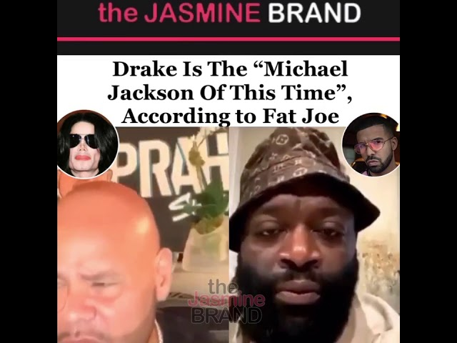 Drake Is The Michael Jackson Of Our Time Says Fat Joe