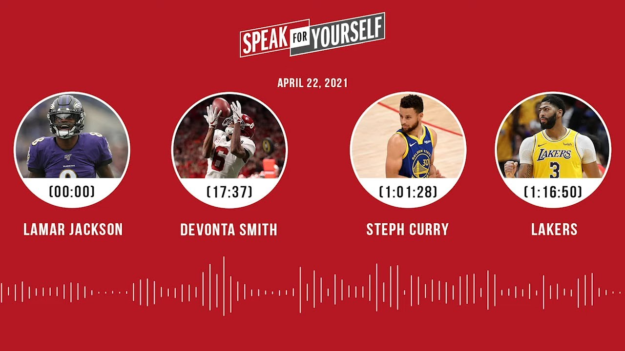 Lamar Jackson, DeVonta Smith, Steph Curry, Lakers (4.22.21)   SPEAK FOR YOURSELF Audio Podcast