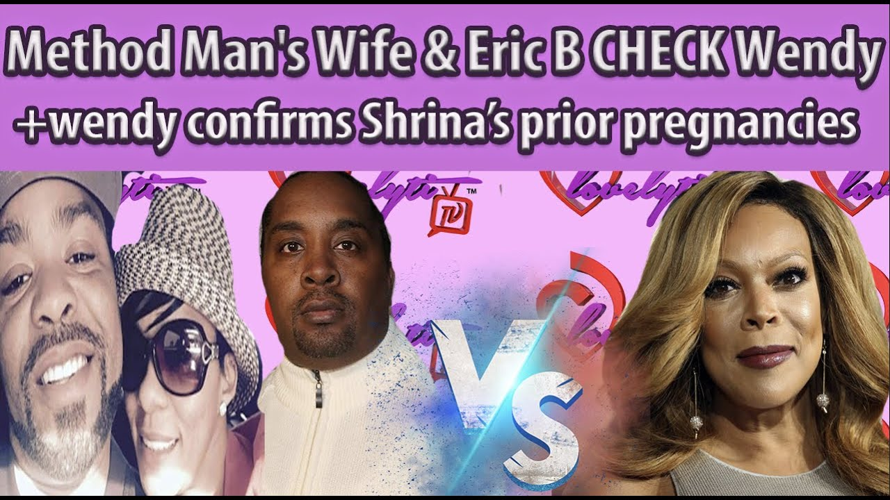 Method Man's Wife & Eric B CHECK Wendy+ wendy confirms that kevin got Shrina pregnant multiple times
