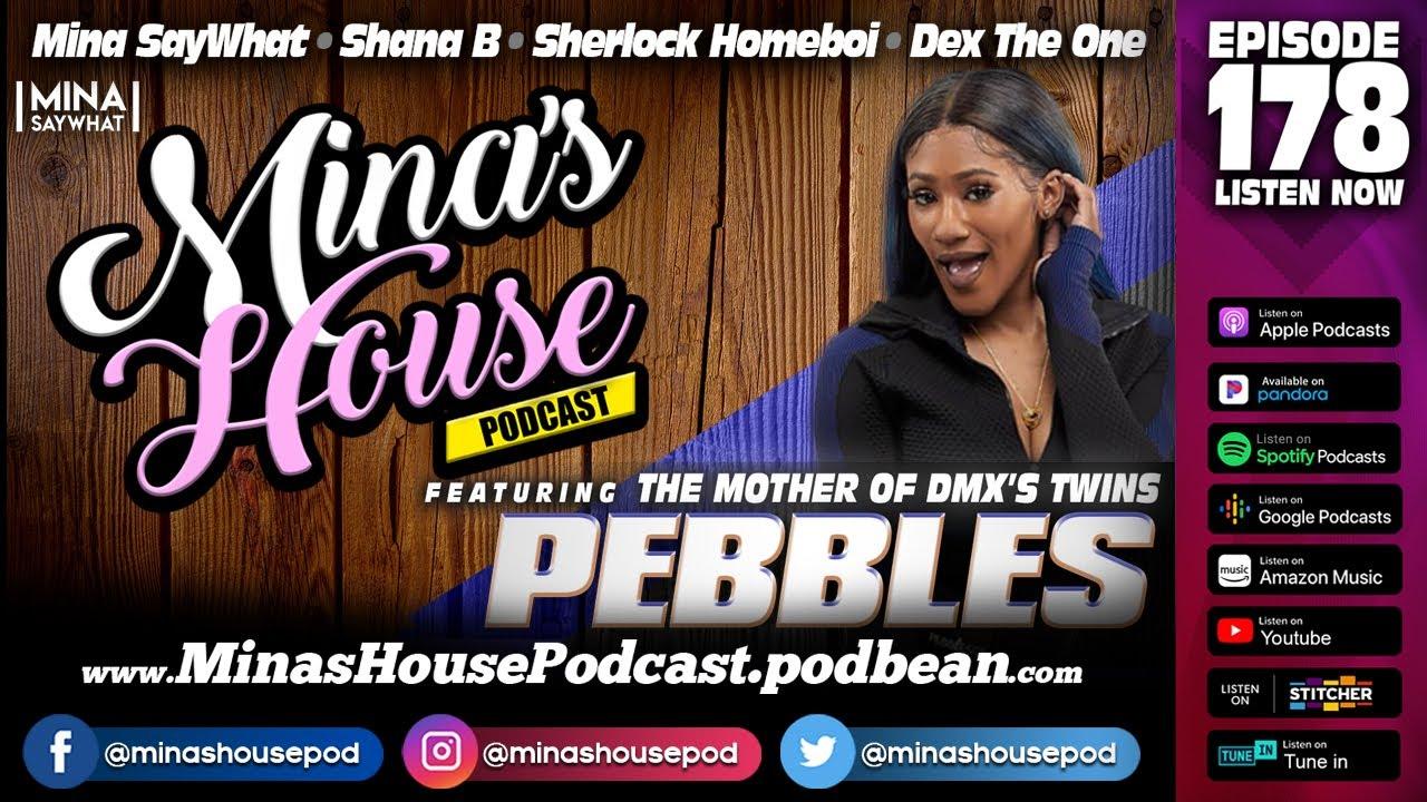 Mina's House Pod Ep. 178 - Pebbles (Mother Of DMX's Twins)