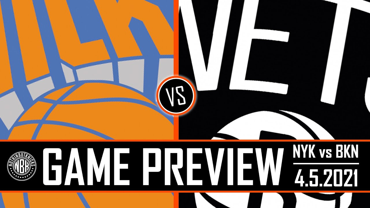 New York Knicks vs Brooklyn Nets Game Preview | 4.5.21