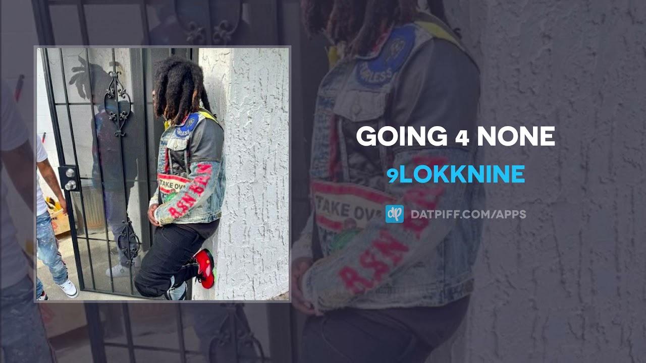 9lokknine - Going 4 None (AUDIO)