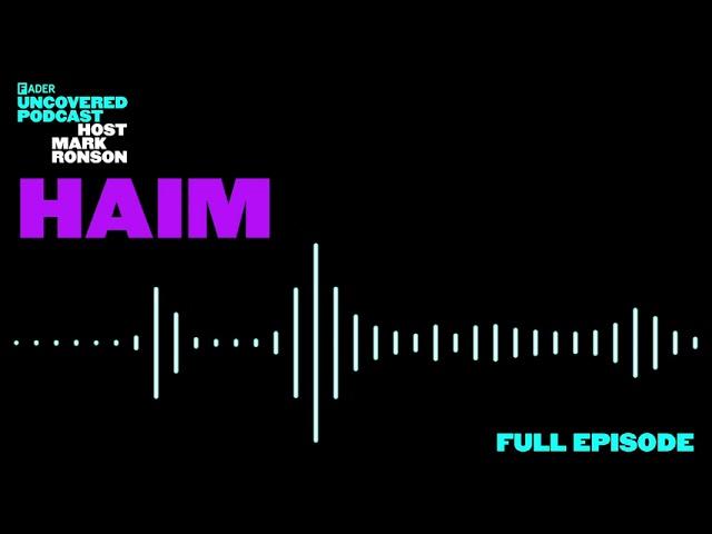 The FADER Uncovered - Episode 4 HAIM (Pt. 1)