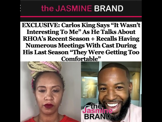 """Exclusive: Carlos King Says """"It Wasn't Interesting To Me"""" As He Talks About RHOA's Recent Season"""
