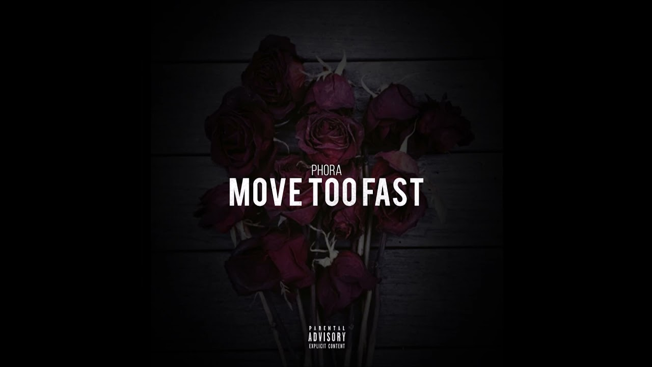 """Phora - """"Move Too Fast"""" OFFICIAL VERSION"""