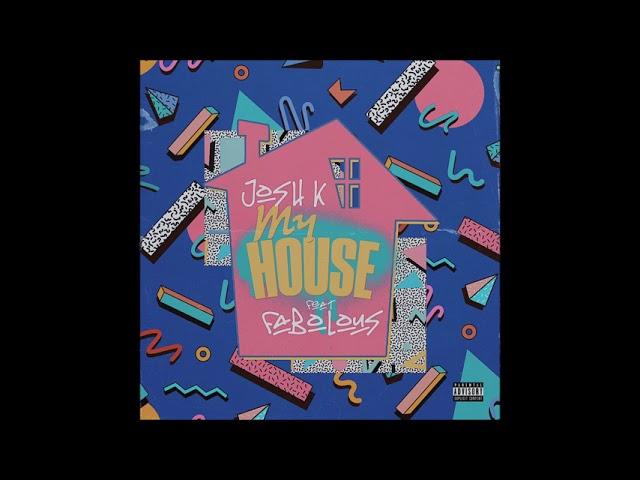 """Josh K feat. Fabolous - """"My House"""" OFFICIAL VERSION"""