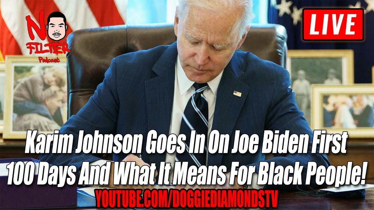 Karim Johnson Goes In On Joe Biden First 100 Days And What It Means For Black People!