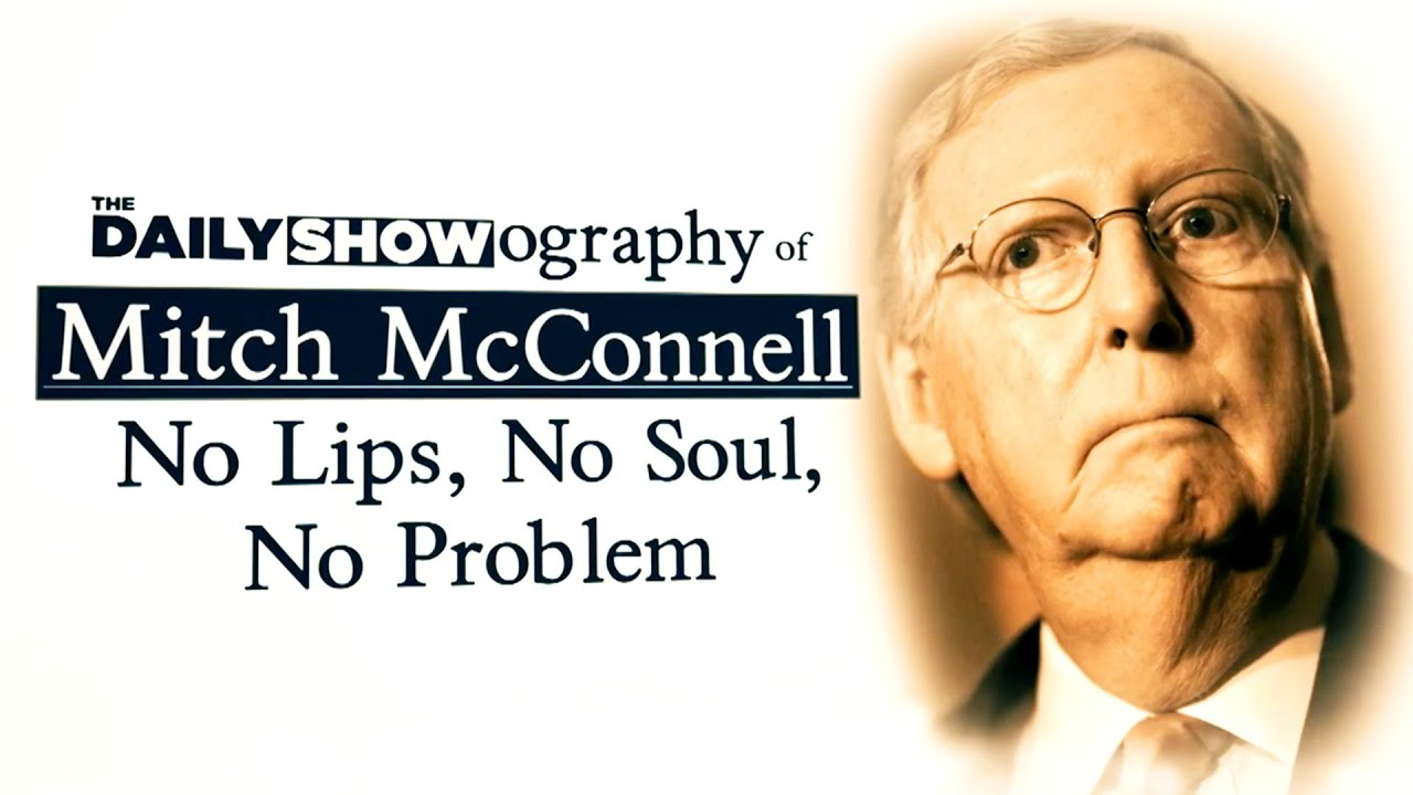 Mitch McConnell: No Lips, No Soul, No Problem | The Daily Show