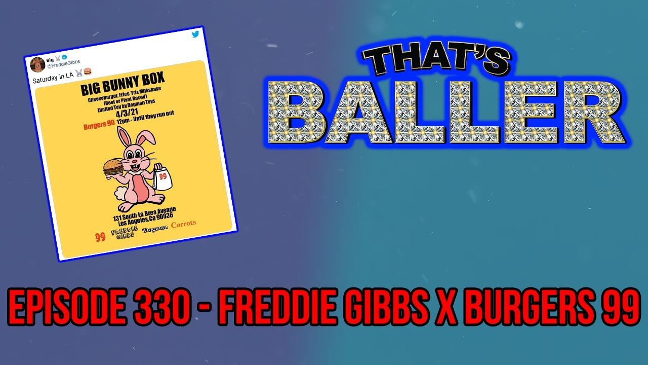 That's Baller - Episode 330 - Freddie Gibbs x BURGERS 99