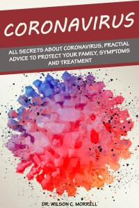 Coronavirus: All Secrets about Coronavirus, Practial Advice to Protect your Family, Symptoms and Treatment (EPUB)