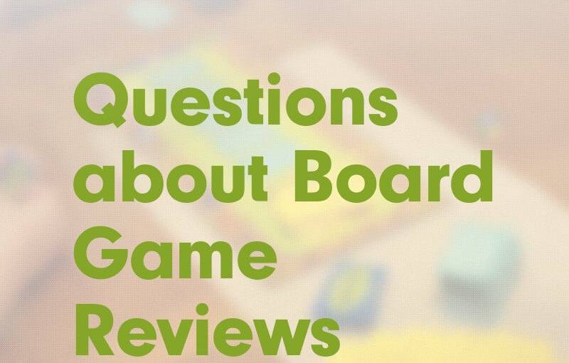 #3: Questions about Board Game Reviews