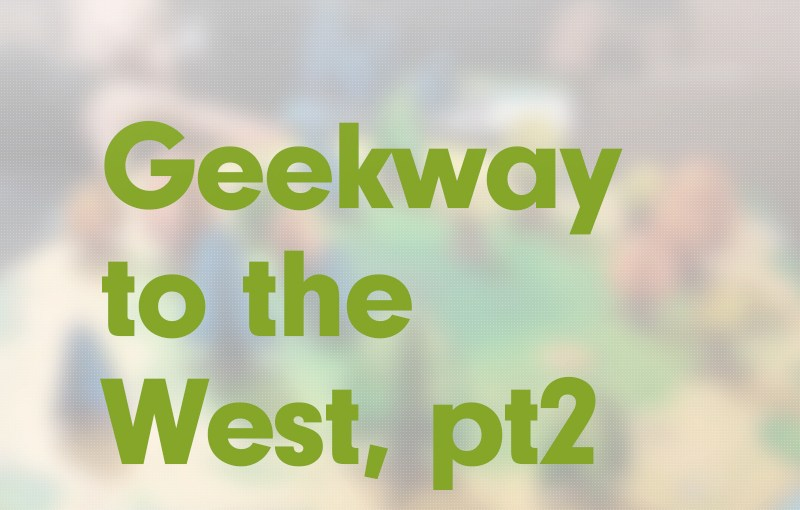 #22: Geekway to the West, part 2