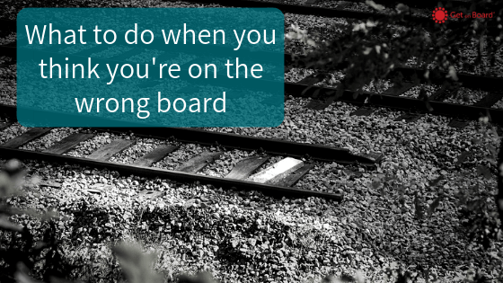 What to do when you think you're on the wrong board