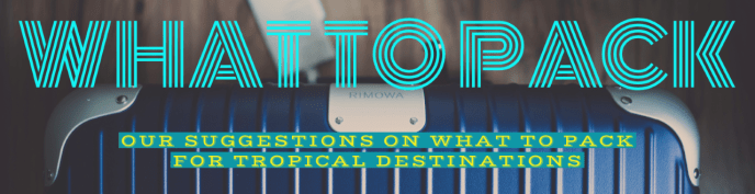 Get Out There Tours suggestions on what to pack for Tropical Destinations