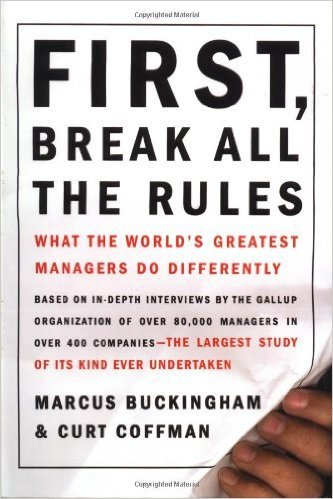 'First, Break all the Rules' by Marcus Buckingham and Curt Coffman