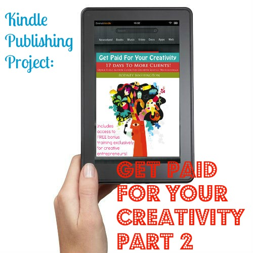 Kindle Publishing Project: Get Paid For Your Creativity Part 2